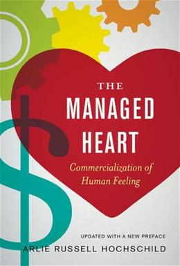 Managed Heart: Commercialization of Human Feeling, by Hochschild, 3rd Edition 9780520272941