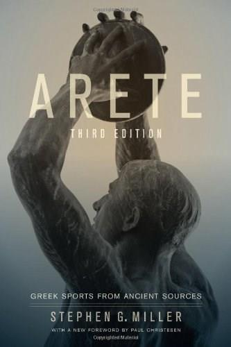 Arete: Greek Sports from Ancient Sources, by Miller, 3rd Edition 9780520274334