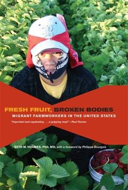 Fresh Fruit, Broken Bodies: Migrant Farmworkers in the United States, by Holmes 9780520275140