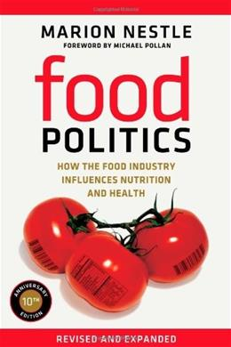 Food Politics: How the Food Industry Influences Nutrition and Health, by Nestle 9780520275966