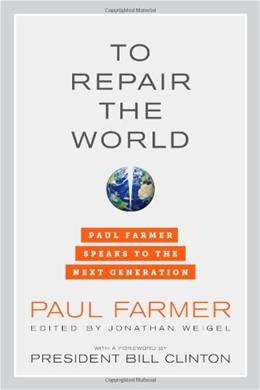 To Repair the World: Paul Farmer Speaks to the Next Generation, by Farmer 9780520275973