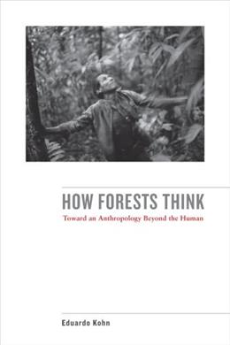 How Forests Think: Toward an Anthropology Beyond the Human, by Kohn 9780520276116