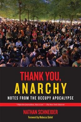 Thank You, Anarchy: Notes from the Occupy Apocalypse, by Schneider 9780520276802