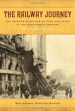 Railway Journey: The Industrialization of Time and Space in the 19th Century, by Schivelbusch 9780520282261