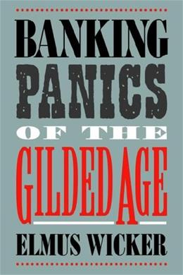 Banking Panics of the Gilded Age, by Wicker 9780521025478