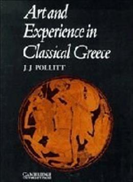 Art and Experience in Classical Greece, by Pollitt 9780521096621