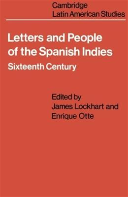 Letters and People of the Spanish Indies: 16th Century, by Lockhart 9780521099905