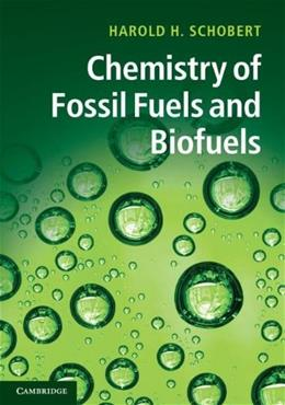 Chemistry of Fossil Fuels and Biofuels, by Schobert 9780521114004