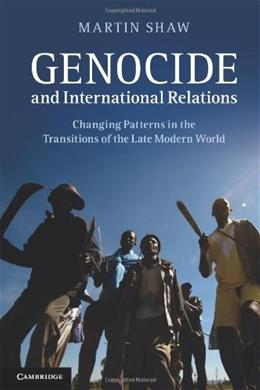 Genocide and International Relations: Changing Patterns in the Transitions of the Late Modern World 9780521125178