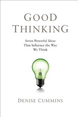 Good Thinking: Seven Powerful Ideas That Influence the Way We Think, by Cummins 9780521145503