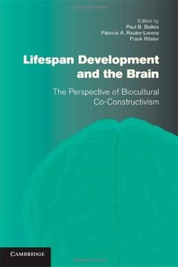 Lifespan Development and the Brain: The Perspective of Biocultural Co-Constructivism 0 9780521175555
