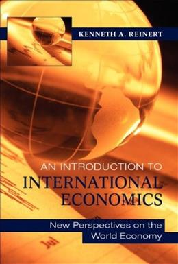 Introduction to International Economics: New Perspectives on the World Economy, by Reinert, 2nd Edition 9780521177108