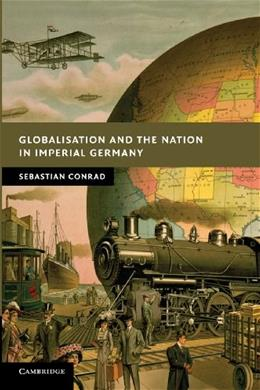 Globalisation and the Nation in Imperial Germany 9780521177306