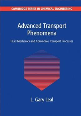Advanced Transport Phenomena: Fluid Mechanics and Convective Transport Processes, by Leal 9780521179089
