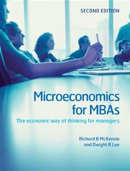 Microeconomics for MBAs: The Economic Way of Thinking for Managers, by McKenzie, 2nd Edition 9780521191470