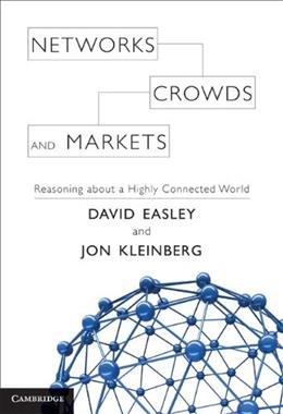 Networks, Crowds, and Markets: Reasoning About a Highly Connected World, by Easley 9780521195331