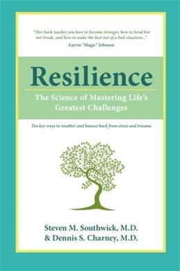 Resilience: The Science of Mastering Lifes Greatest Challenges, by Southwick 9780521195638