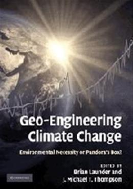 Geo Engineering Climate Change: Environmental Necessity or Pandoras Box?, by Launder 9780521198035