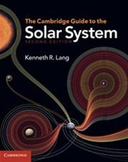 Cambridge Guide to the Solar System, by Lang, 2nd Edition 9780521198578