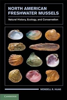North American Freshwater Mussels: Natural History, Ecology, and Conservation, by Haag 9780521199384