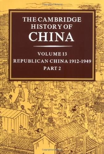 Cambridge History of China, by Fairbank, Voluem 13: Republican China 1912-1949, Part 2 9780521243384