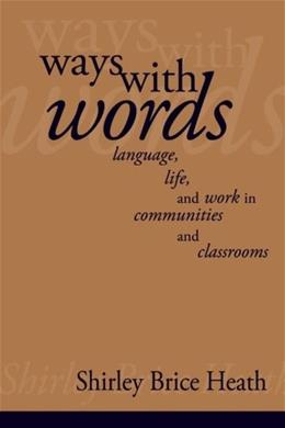 Ways with Words: Language, Life, and Work in Communities and Classrooms, by Heath 9780521273190
