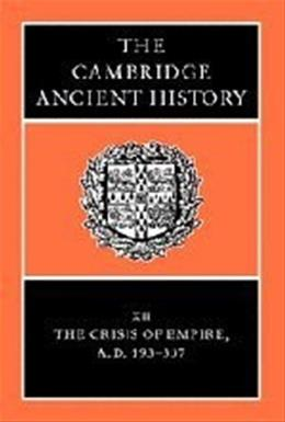 Cambridge Ancient History, by Bowman, Volume 12, 2nd Edition, The Crisis of Empire, AD 193-337 9780521301992