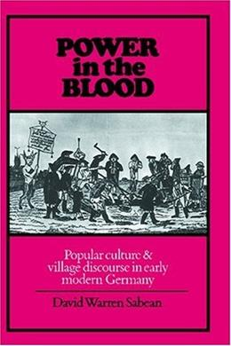 Power in the Blood : Popular Culture and Village Discourse in Early Modern Germany, by Sabean 9780521347785