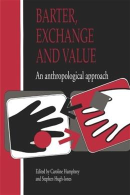 Barter, Exchange and Value: An Anthropological Approach, by Humphrey 9780521406826