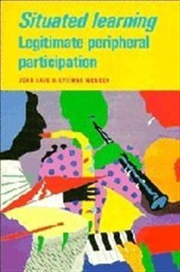 Situated Learning: Legitimate Peripheral Participation, by Lave 9780521423748