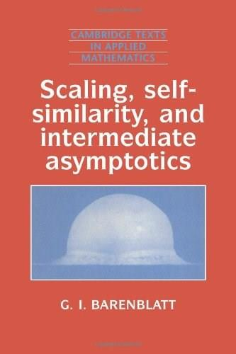 Scaling, Self-similarity, and Intermediate Asymptotics: Dimensional Analysis and Intermediate Asymptotics, by Barenblatt 9780521435222