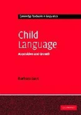 Child Language: Acquisition and Growth, by Lust 9780521449229
