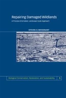 Repairing Damaged Wildlands: A Process-Orientated, Landscape-Scale Approach, by Whisenant 9780521470018
