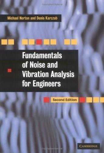 Fundamentals of Noise and Vibration Analysis for Engineers, by Norton, 2nd Edition 9780521499132