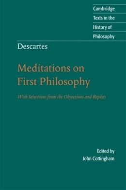 Meditations on 1st Philosophy with Selections from the Objections and Replies, by Descartes 9780521558181
