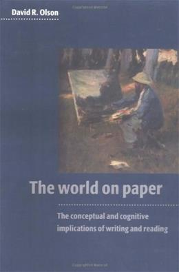World on Paper: The Conceptual and Cognitive Implications of Writing and Reading, by Olson 9780521575584