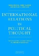 International Relations in Political Thought: Texts from the Ancient Greeks to the 1st World War, by Brown 9780521575706