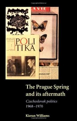 Prague Spring and its Aftermath: Czechoslovak Politics, 1968-1970, by Williams 9780521588034