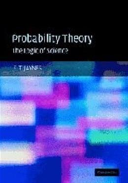 Probability Theory: The Logic of Science, by Jaynes 9780521592710