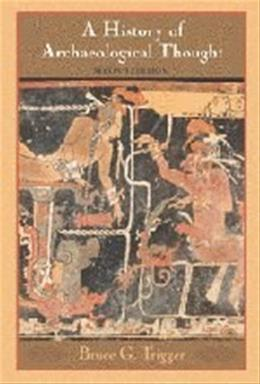 History of Archaeological Thought, by Trigger, 2nd Edition 9780521600491