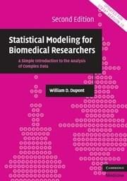Statistical Modeling for Biomedical Researchers: A Simiple Introduction to Analysis of Complex Data, by Dupont, 2nd Edition 9780521614801
