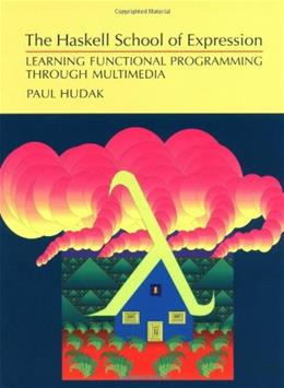 Haskell School of Expression: Learning Functional Programming Through Multimedia, by Hudak 9780521644082