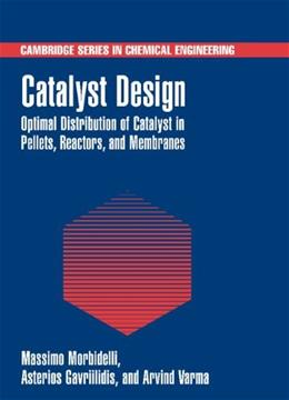 Catalyst Design: Optimal Distribution of Catalyst in Pellets, Reactors, and Membranes (Cambridge Series in Chemical Engineering) 9780521660594