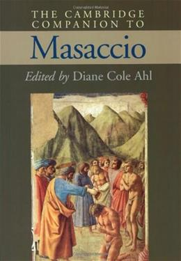 The Cambridge Companion to Masaccio (Cambridge Companions to the History of Art) 9780521669412