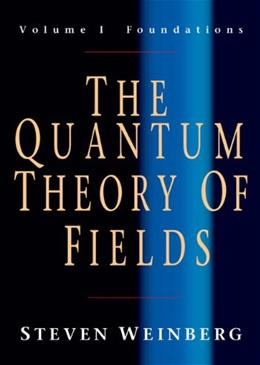 Quantum Theory of Fields, by Weinberg, Volume 1: Foundations 9780521670531