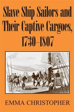 Slave Ship Sailors And Their Captive Cargoes, 1730-1807, by Christopher 9780521679664
