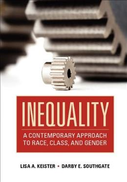 Inequality: A Contemporary Approach to Race, Class, and Gender, by Keister 9780521680028