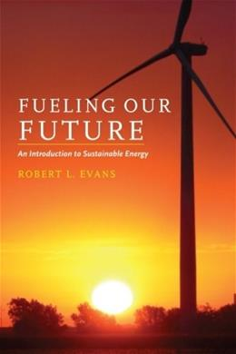 Fueling Our Future: An Introduction to Sustainable Energy, by Evans 9780521684484