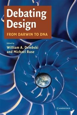 Debating Design: From Darwin to DNA, by Dembski 9780521709903