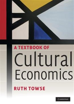 Textbook of Cultural Economics, by Towse 9780521717021